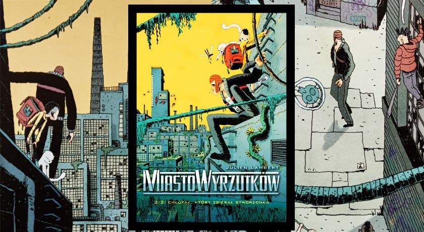 Recenzja komiksu Miasto Wyrzutków, tom 2: Chłopak, który zbierał stworzonka