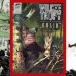"""Walka o wolny kraj. Recenzja komiksu Wilcze Tropy tom 2 – """"Orlik"""""""