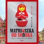Matrioszka od środka czyli rosyjskie klimaty - recenzja książki