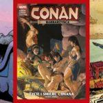 Conan Barbarzyńca: Życie i śmierć Conana Księga 1 Tom 2 - recenzja komiksu