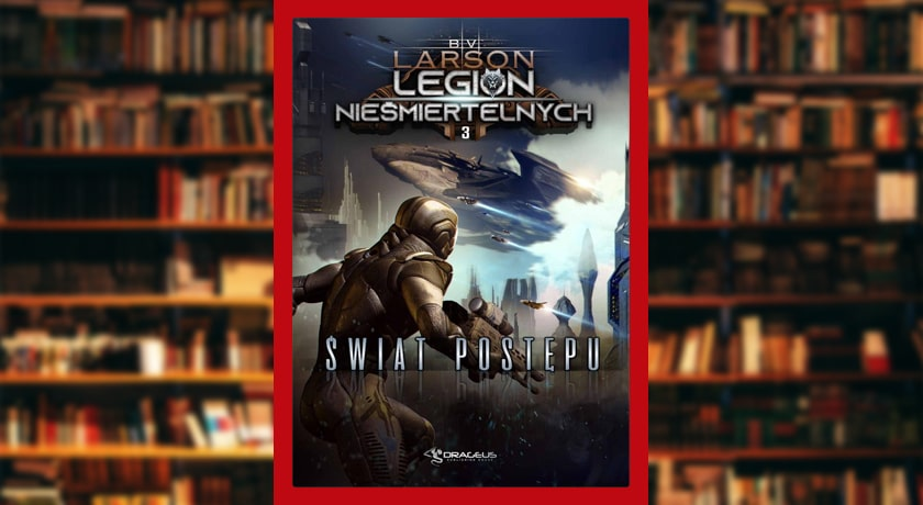 Legion Nieśmiertelnych #3 Świat Postępu - recenzja książki